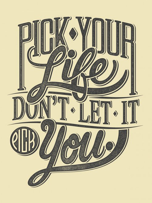 Pick your Life, Don't Let it Pick you